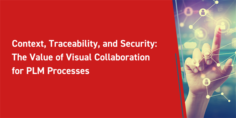 Context, Traceability, and Security: The Value of Visual Collaboration for PLM Processes