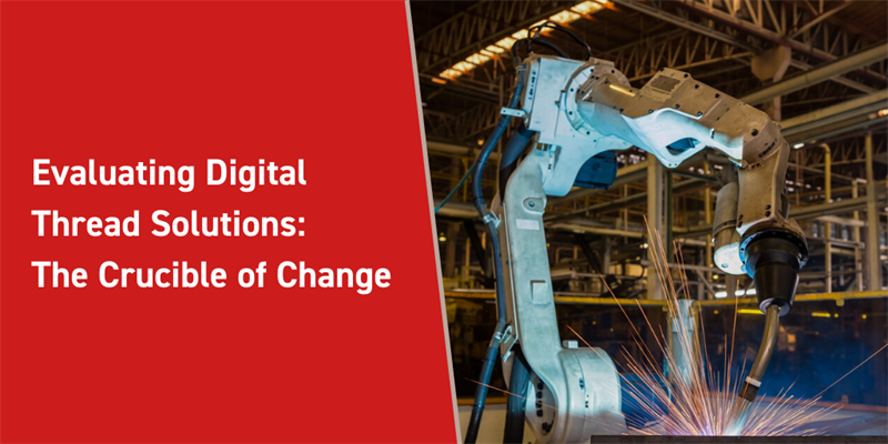 Evaluating Digital Thread Solutions: The Crucible of Change