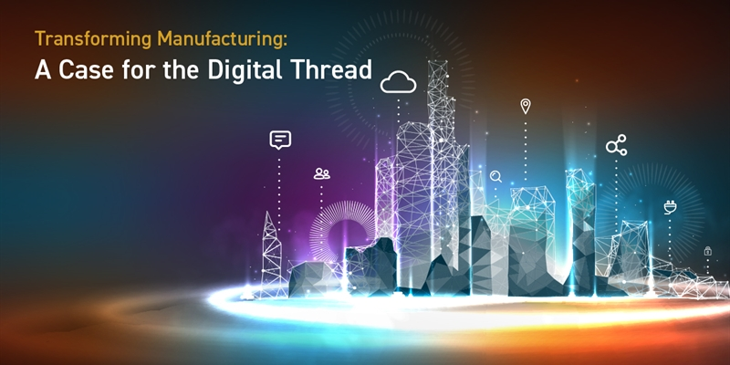 Transforming Manufacturing: A Case for the Digital Thread