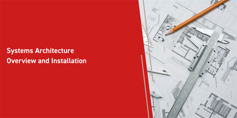 Systems Architecture Overview and Installation