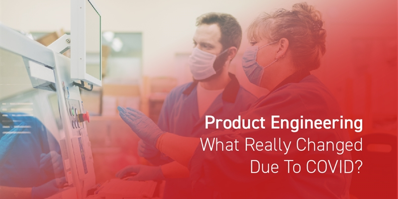 Product Engineering – What Really Changed due to COVID?