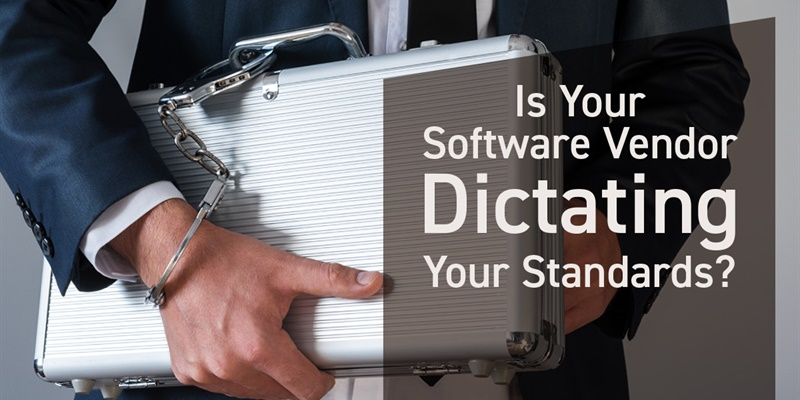 Is your Software Vendor Dictating Your Standards?