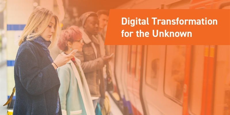 Digital Transformation for the Unknown