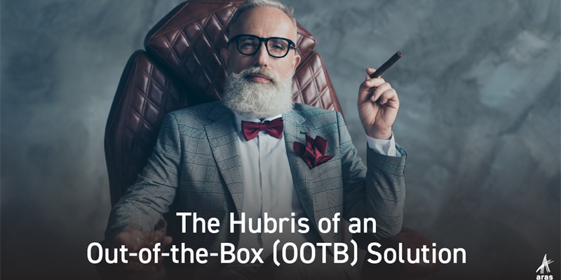 The Hubris of an out of the box (OOTB) Solution