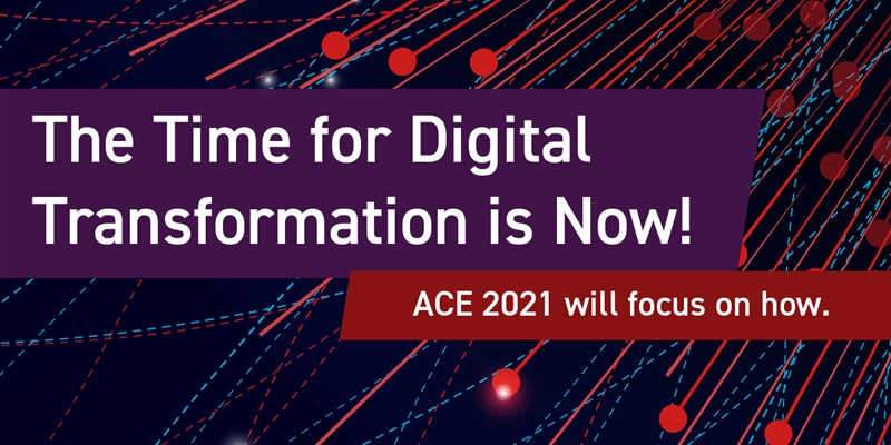 The Time for Digital Transformation is Now! ACE 2021 will focus on how.