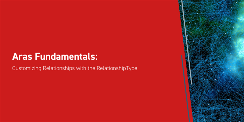 Aras Fundamentals: Customizing Relationships with the RelationshipType