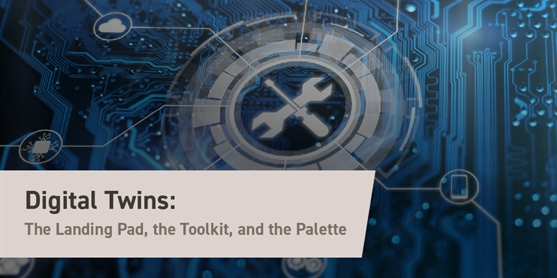 Digital Twins: The Landing Pad, the Toolkit, and the Palette