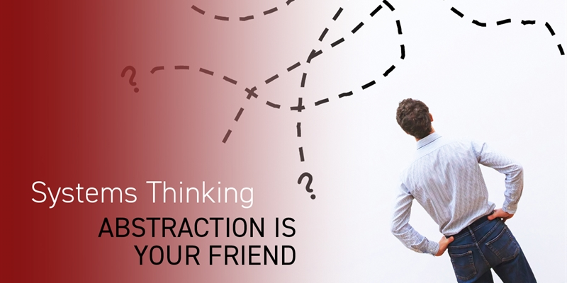 Systems Thinking – Abstraction is Your Friend