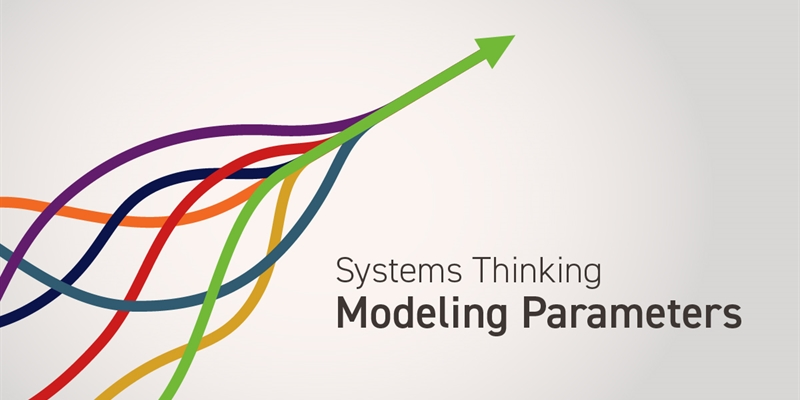 Systems Thinking:  Modeling Parameters