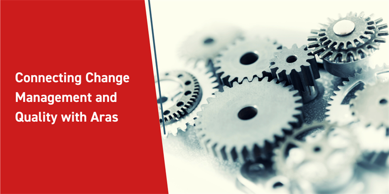Connecting Change Management and Quality with Aras