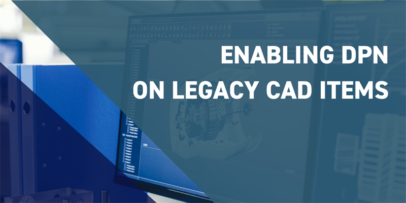 Enabling DPN on Legacy CAD Items