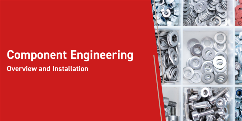 Component Engineering Overview and Installation