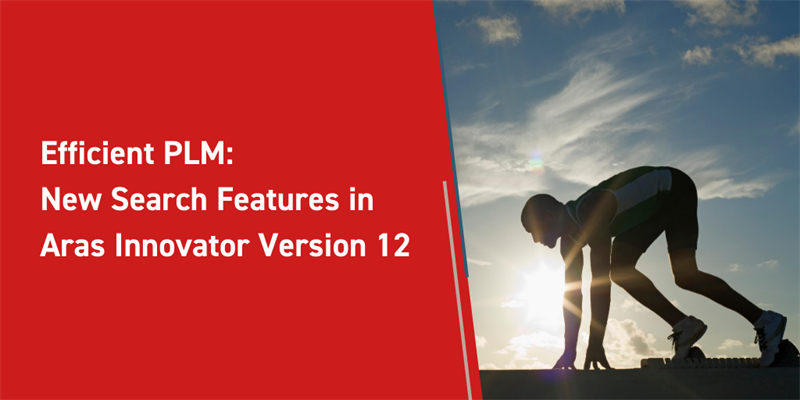 Efficient PLM: New Search Features in Aras Innovator Version 12