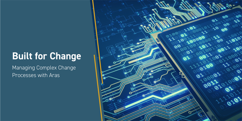 Managing Complex Change Processes with Aras