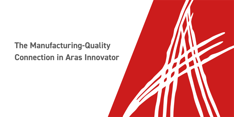 The Manufacturing-Quality Connection in Aras Innovator