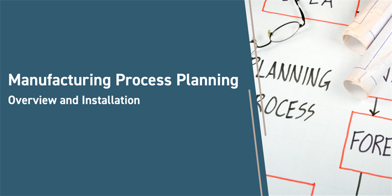Manufacturing Process Planning Overview and Installation