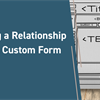 Populating a Relationship Tab with a Custom Form