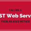 Calling a REST Web Service From an Aras Method