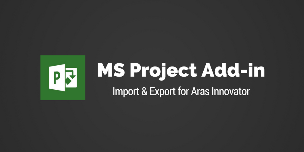 MS Project Add-In for Aras Export/Import - Community Projects - Aras
